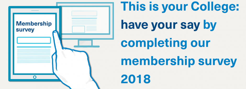 This is your College:  have your say by completing our membership survey 2018